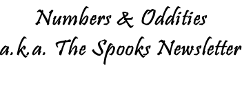 Numbers & Oddities a.k.a. The Spooks Newsletter